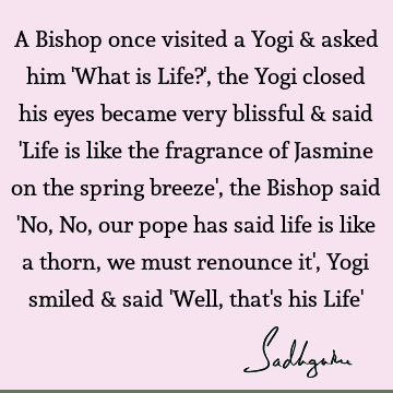 A Bishop once visited a Yogi & asked him