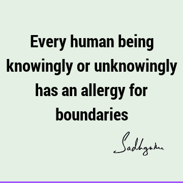 Every human being knowingly or unknowingly has an allergy for