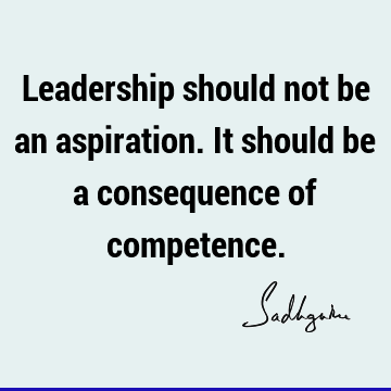 Leadership should not be an aspiration. It should be a consequence of