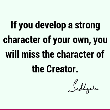 If you develop a strong character of your own, you will miss the character of the C