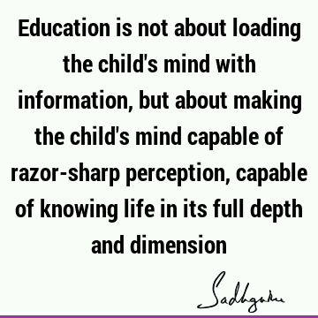 Education is not about loading the child